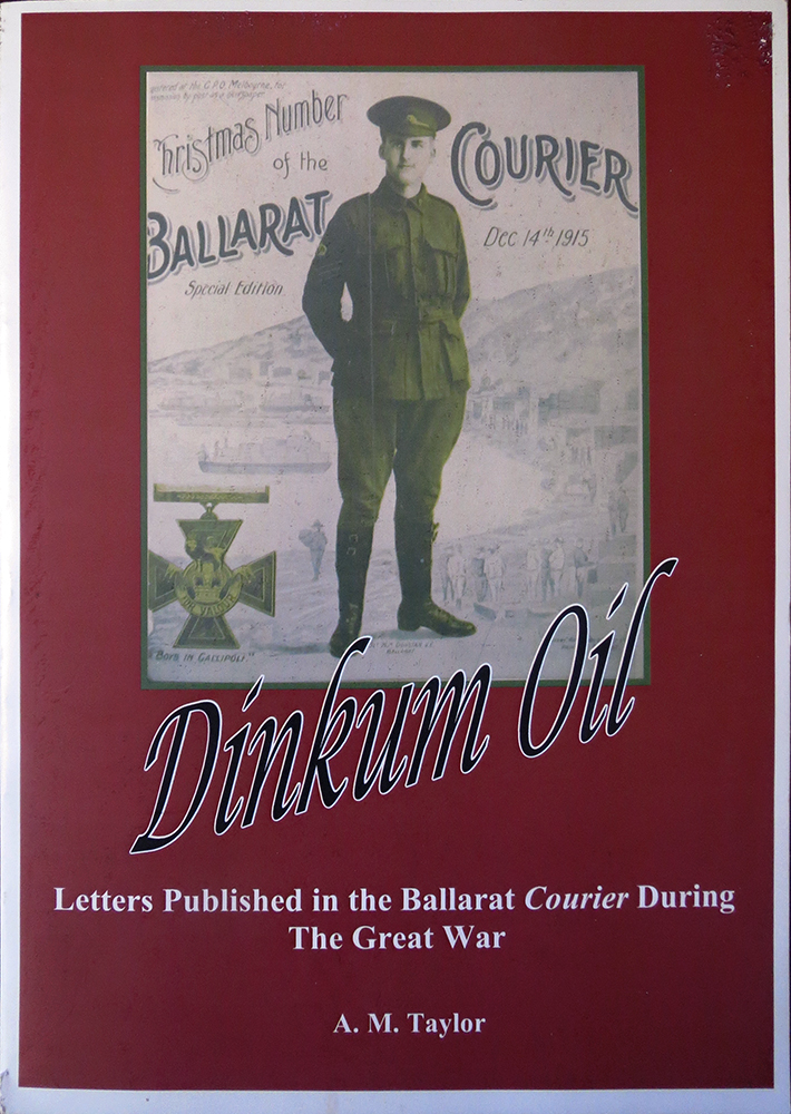 Dinkum Oil : Letters published in the Ballarat Courier During the Great War